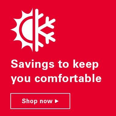 Savings to keep you comfortable